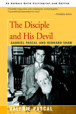 The Disciple and His Devil: Gabriel Pascal Bernard Shaw by Valerie Pascal
