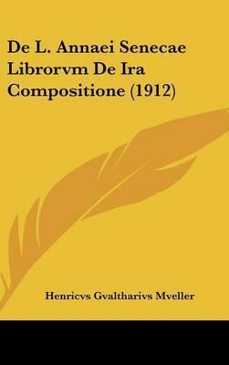 de L. Annaei Senecae Librorvm de IRA Compositione (1912) by Henricvs Gvaltharivs Mveller