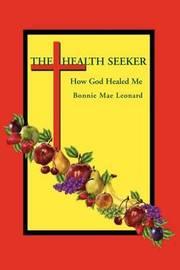 The Health Seeker: How God Healed Me by Bonnie Mae Leonard image