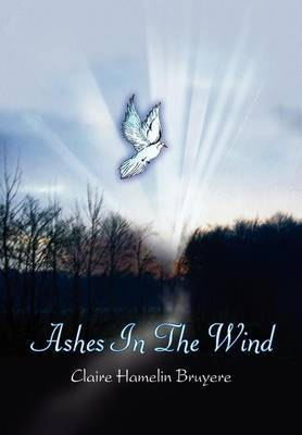 Ashes In The Wind by Claire Hamelin Bruyere
