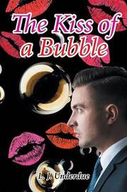 The Kiss of a Bubble by L J Underdue