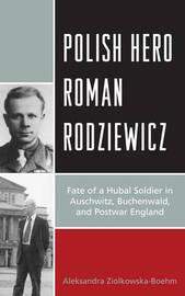 Polish Hero Roman Rodziewicz by Aleksandra Ziolkowska-Boehm