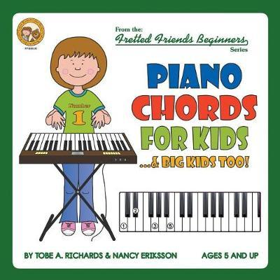 Piano Chords For Kids...& Big Kids Too! by Tobe A. Richards