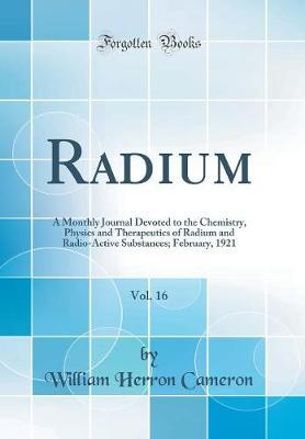 Radium, Vol. 16 by William Herron Cameron