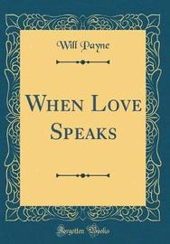 When Love Speaks (Classic Reprint) by Will Payne image