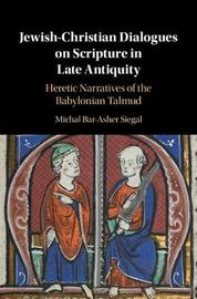Jewish-Christian Dialogues on Scripture in Late Antiquity by Michal Bar-Asher Siegal