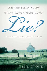 Are You Believing the Once Saved Always Saved Lie? by Gene Stone