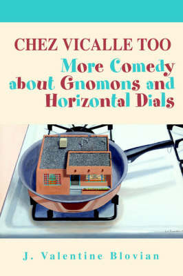 Chez Vicalle Too: More Comedy about Gnomons and Horizontal Dials by J. Valentine Blovian