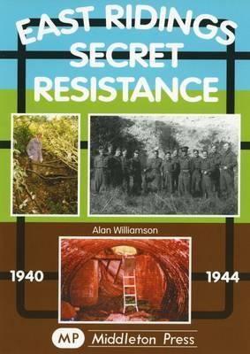 East Ridings Secret Resistance by Williamson Alan