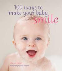 100 Ways to Make Your Baby Smile by Dawn Bates
