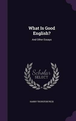 What Is Good English? by Harry Thurston Peck