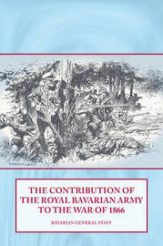 The Contribution of the Royal Bavarian Army to the War of 1866 by Bavarian General Staff image