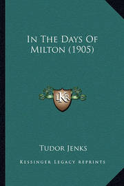 In the Days of Milton (1905) by Tudor Jenks