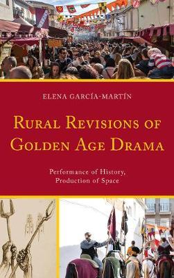 Rural Revisions of Golden Age Drama by Elena Garcia Martin