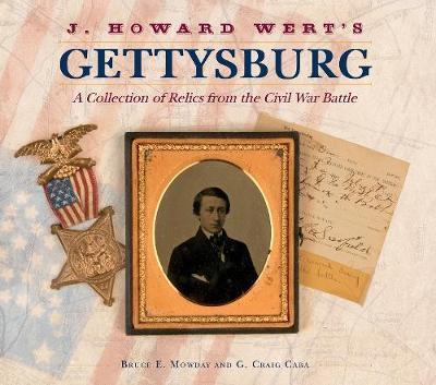 J. Howard Wert's Gettysburg by Bruce E. Mowday
