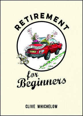 Retirement for Beginners by Clive Whichelow