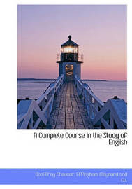 A Complete Course in the Study of English by Geoffrey Chaucer
