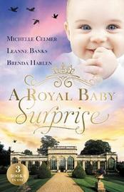 A Royal Baby Surprise/The Illegitimate Prince's Baby/How To Catch A Prince/The Prince's Second Chance by Leanne Banks