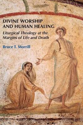Divine Worship and Human Healing by Bruce T. Morrill