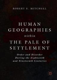 Human Geographies Within the Pale of Settlement by Robert E Mitchell