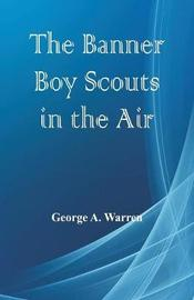 The Banner Boy Scouts in the Air by George A. Warren