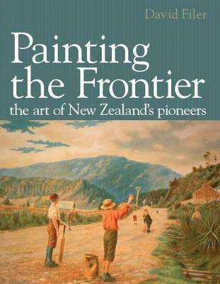 Painting the Frontier: The Art of New Zealand's Pioneers by David Filer image