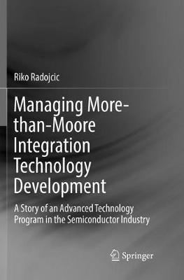 Managing More-than-Moore Integration Technology Development by Riko Radojcic