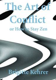 The Art of Conflict: or How to Stay Zen by Brigitte Kehrer image
