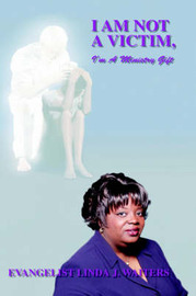 I Am Not A Victim, I'm A Ministry Gift by Evangelist Linda J. Waiters image