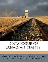 Catalogue of Canadian Plants .. Volume 1: 3 by John Macoun