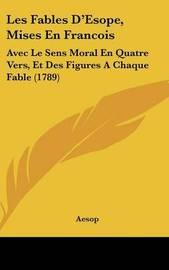 Les Fables D'Esope, Mises En Francois: Avec Le Sens Moral En Quatre Vers, Et Des Figures A Chaque Fable (1789) by . Aesop image