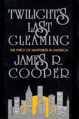 Twilight's Last Gleaming: The Price of Happiness in America by James R. Cooper image