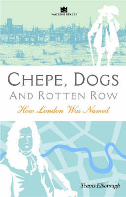 Chepe, Dogs and Rotten Row: London Names Explored by Travis Elborough