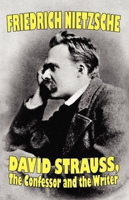 David Strauss, the Confessor and the Writer by Friedrich Wilhelm Nietzsche