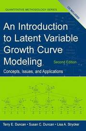 An Introduction to Latent Variable Growth Curve Modeling by Terry E Duncan