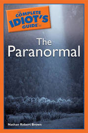 The Complete Idiot's Guide to the Paranormal by Nathan Robert Brown image