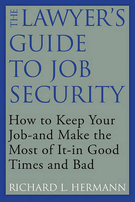 The Lawyer's Guide to Job Security by Richard L. Hermann image