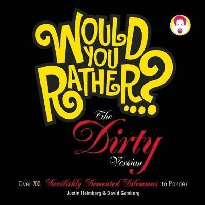 Would You Rather...?: The Dirty Version by Justin Heimberg image