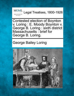 Contested Election of Boynton V. Loring by George Bailey Loring