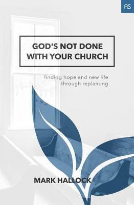 God's Not Done with Your Church by Mark Hallock
