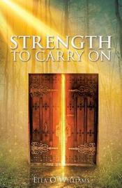 Strength to Carry on by Ella O Williams
