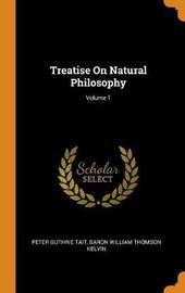Treatise on Natural Philosophy; Volume 1 by Peter Guthrie Tait
