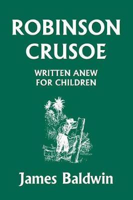 Robinson Crusoe Written Anew for Children by James Baldwin