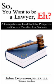 So, You Want to be a Lawyer, Eh? by Adam Letourneau