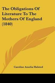 The Obligations Of Literature To The Mothers Of England (1840) by Caroline Amelia Halsted image
