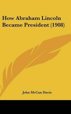 How Abraham Lincoln Became President (1908) by John McCan Davis image