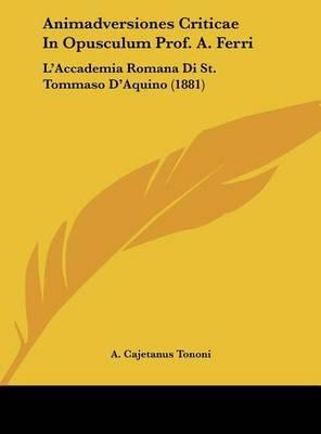 Animadversiones Criticae in Opusculum Prof. A. Ferri: L'Accademia Romana Di St. Tommaso D'Aquino (1881) by A Cajetanus Tononi image