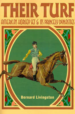 Their Turf: America's Horsey Set & Its Princely Dynasties by Bernard Livingston
