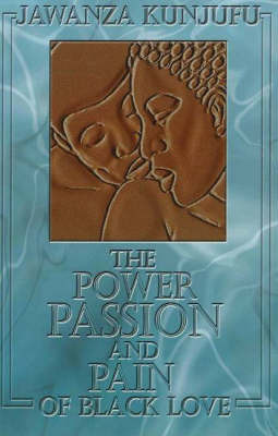 The Power, Passion & Pain of Black Love by Jawanza Kunjufu