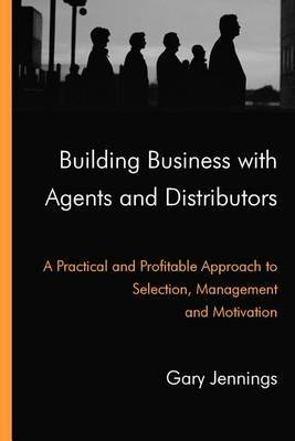 Building Business with Agents and Distributors by Gary Jennings